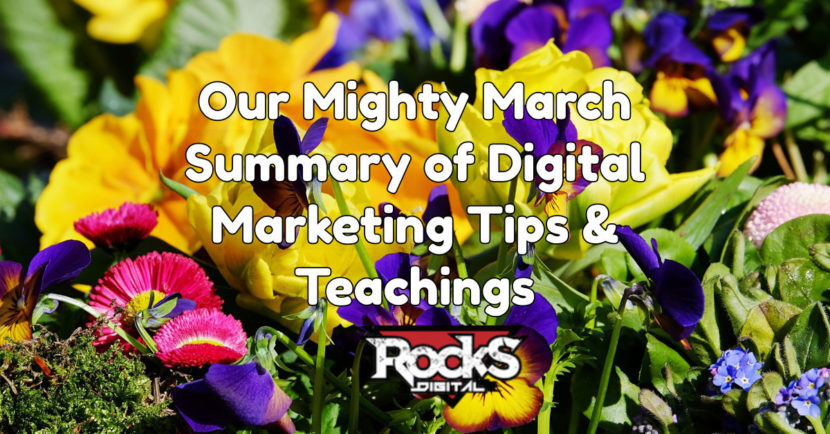 Time to Spring Forward – Presenting Our Mighty March Summary of Digital Marketing Tips & Teachings